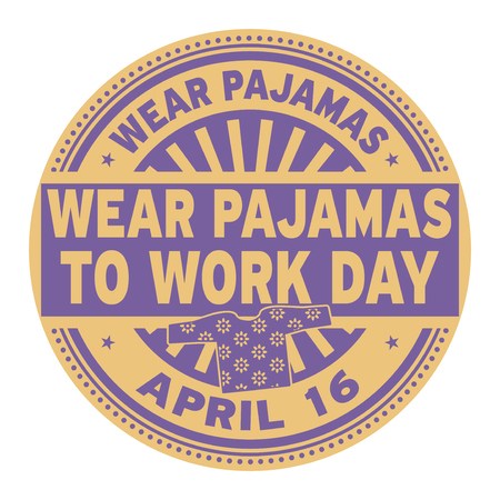 Wear Pajamas to Work Day, April 16 rubber stamp.