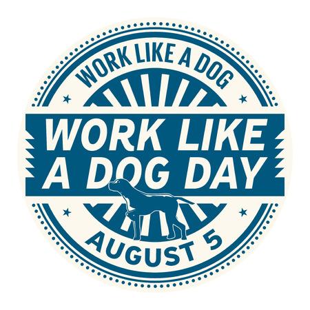 Work Like a Dog Day, August 5, rubber stamp, vector Illustration Illustration
