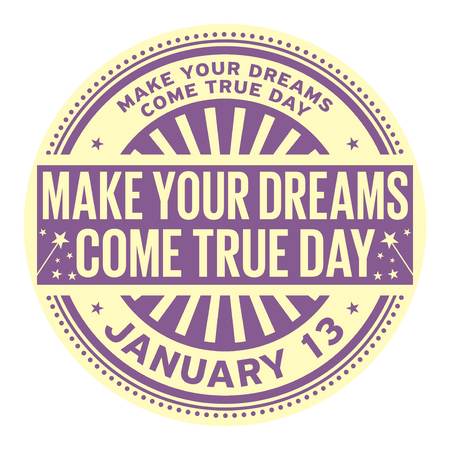 Make Your Dreams Come True Day, January 13, rubber stamp, vector Illustration