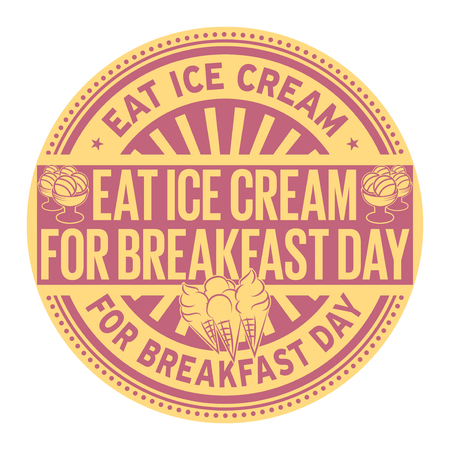 Eat Ice Cream for Breakfast Day, rubber stamp, vector Illustration