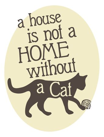 A house is not a Home without a Cat- t-shirt or poster design, vector illustration