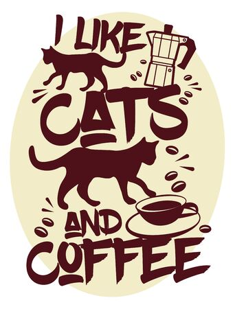 I Like Cats and Coffee - t-shirt or poster design, vector illustration