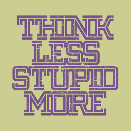 Think Less, Stupid More grunge text design, vector illustration 일러스트