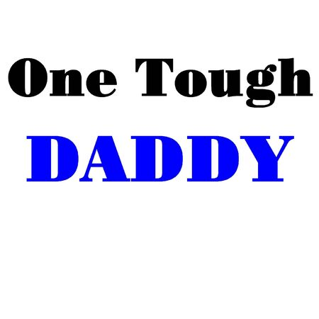 tough man: One Tough daddy