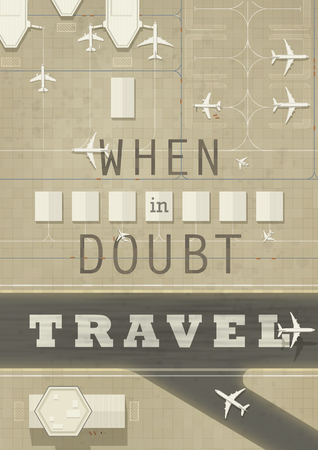 cool off: When in doubt travel. Inspiration poster with top view of an airport. EPS10 vector illustration.