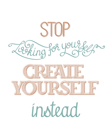 custom letters: Simple inspirational hand lettering poster. Stop looking for yourself, create yourself instead. Vector image, custom letters and typefaces.