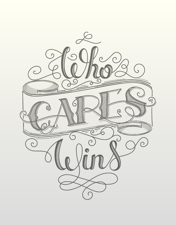 wins: Who cares wins. Motivational vector hand lettering poster.
