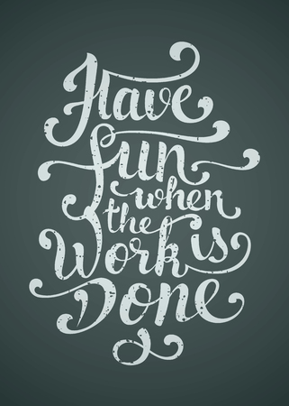 hand work: Have fun when the work is done. Dynamic inspirational vector hand drawn lettering image.