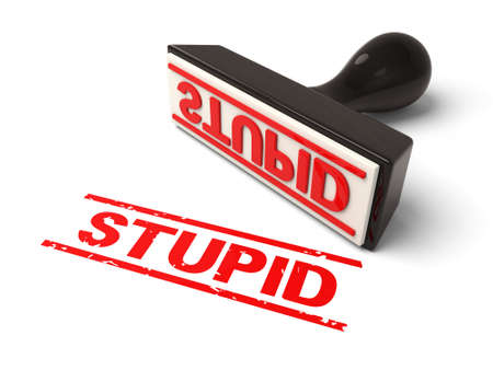 validation: A rubber stamp with stupid in red ink.3d image. Isolated white background.