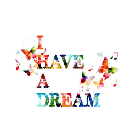 dream vision: Colorful vector I HAVE A DREAM design with butterflies