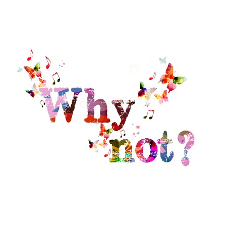 why not: Colorful vector why not words with butterflies background Illustration