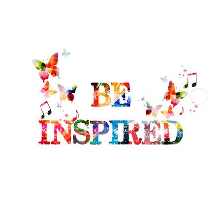 inspired: Be inspired inscription