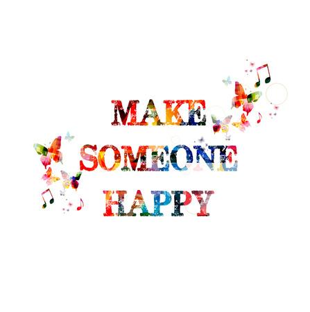 someone: Make someone happy inscription