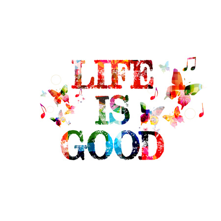 good life: Colorful Life is Good inscription Illustration