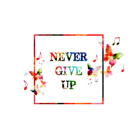 give up: Colorful never give up inscription
