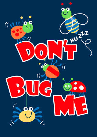 Dont bug me little bugs .