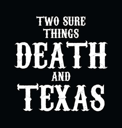 Two sure things death and Texas. Texas quote design. Design element for poster, t-shirt print, card, sticker, advertising.