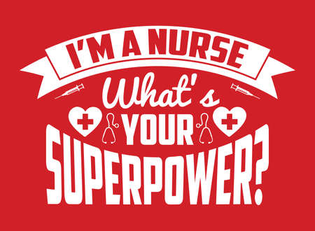 Nurse saying and quote design- I'm a nurse what's your superpower? -Nurse T-Shirt Design. ベクターイラストレーション