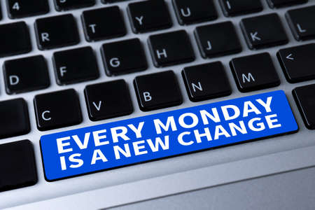 every: EVERY MONDAY IS A NEW CHANGE a message on keyboard