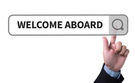 aboard: WELCOME ABOARD man pushing (touching) virtual web browser address bar or search bar