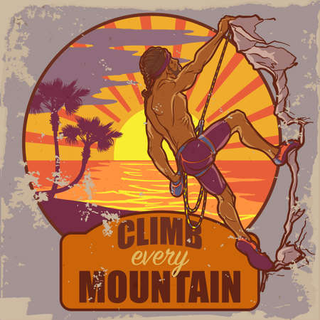 worn out: Rock climber. Sketched Tropical sunset scene and athletic man climbing up the cliff. Vintage poster badge. Worn out look. Motivation slogan. EPS10 vector illustration.