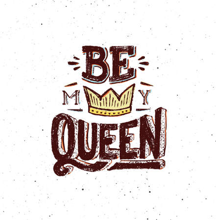 confession: Be my queen. Vintage poster with hand lettering quote. Hand drawn print for valentines day or love confession greeting card. Vector illustration. Typography concept. Grunge paper background