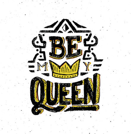 Be my queen. Vintage poster with hand lettering quote. Hand drawn print for valentines day or love confession greeting card. Vector illustration. Typography concept. Grunge background