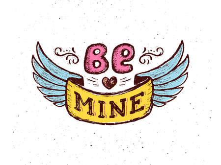 Be mine. Vintage poster with hand lettering quote. Hand drawn print for valentines day or love confession greeting card. Vector illustration. Typography concept. Grunge paper background