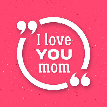 mammy: I love you Mom. Happy Mother Day typographic background.