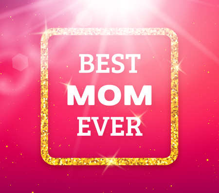 ever: Best Mom Ever. Happy Mothers Day typographic background.