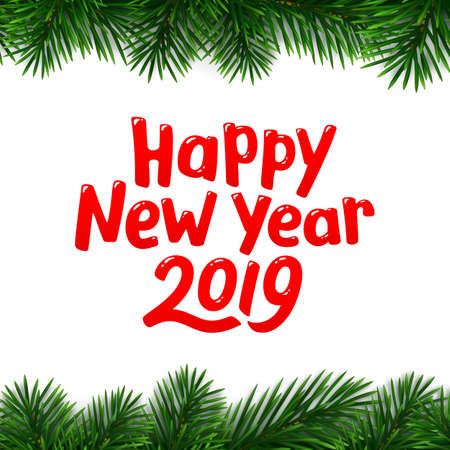 Happy New Year 2019 wishes typography text and border with christmas tree branches on white background. Premium vector illustration with lettering for winter holidays