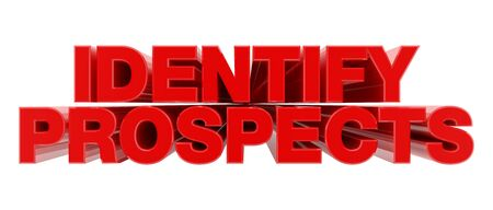 IDENTIFY PROSPECTS red word on white background illustration 3D rendering