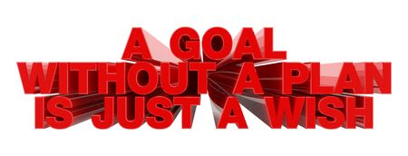 A GOAL WITHOUT A PLAN IS JUST A WISH red word on white background illustration 3D rendering