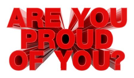 ARE YOU PROUD OF YOU ? red word on white background illustration 3D rendering