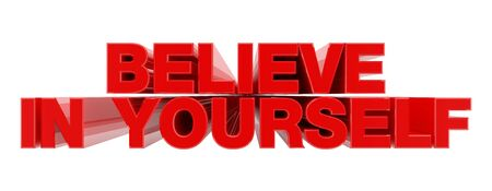 BELIEVE IN YOURSELF red word on white background illustration 3D rendering