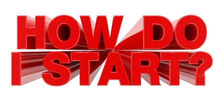 HOW DO I START ? red word on white background illustration 3D rendering