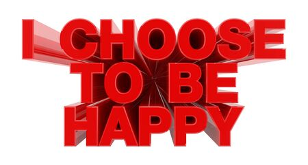 I CHOOSE TO BE HAPPY red word on white background illustration 3D rendering