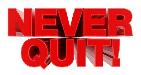 NEVER QUIT ! red word on white background illustration 3D rendering