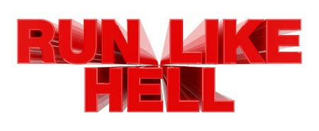 RUN LIKE HELL red word on white background illustration 3D rendering
