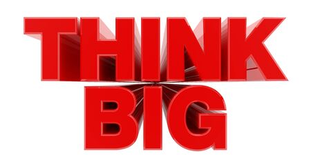 THINK BIG red word on white background illustration 3D rendering