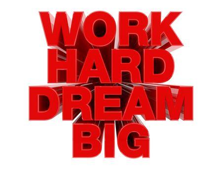 WORK HARD DREAM BIG red word on white background illustration 3D rendering