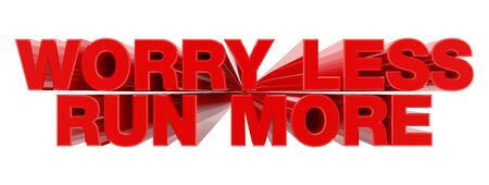 WORRY LESS RUN MORE red word on white background illustration 3D rendering