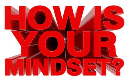 HOW IS YOUR MINDSET ? red word on white background 3d rendering