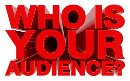 WHO IS YOUR AUDIENCE ? red word on white background 3d rendering