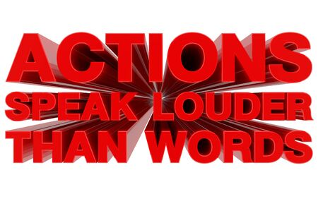 ACTIONS SPEAK LOUDER THAN WORDS red word on white background 3d rendering