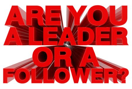 ARE YOU A LEADER OR A FOLLOWER ? red word on white background 3d rendering