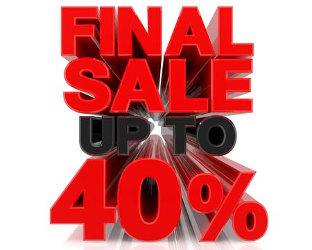 FINAL SALE UP TO 40% word on white background 3d rendering