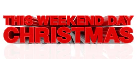 THIS WEEKEND DAY CHRISTMAS word on white background 3d rendering