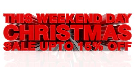 THIS WEEKEND DAY CHRISTMAS SALE UP TO 15 % word on white background 3d rendering Zdjęcie Seryjne