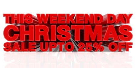 THIS WEEKEND DAY CHRISTMAS SALE UP TO 25 % word on white background 3d rendering Standard-Bild - 131483550
